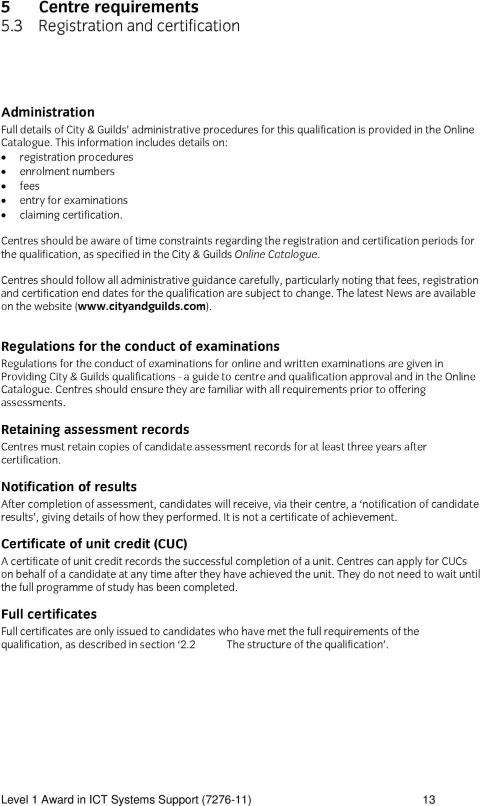 Centres should be aware of time constraints regarding the registration and certification periods for the qualification, as specified in the City & Guilds Online Catalogue.
