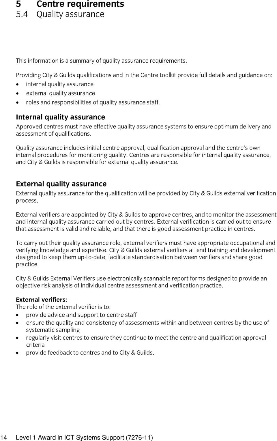 assurance staff. Internal quality assurance Approved centres must have effective quality assurance systems to ensure optimum delivery and assessment of qualifications.
