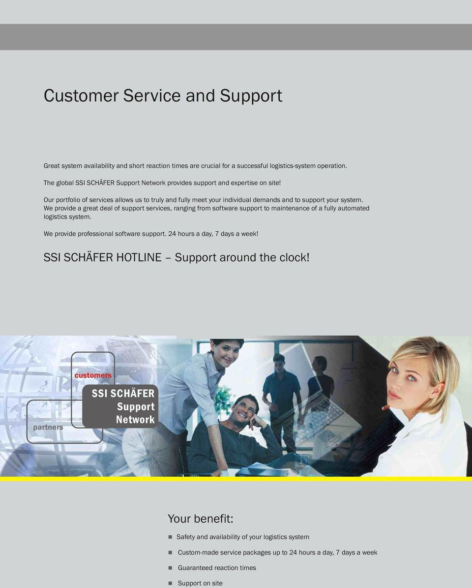 We provide a great deal of support services, ranging from software support to maintenance of a fully automated logistics system. We provide professional software support.