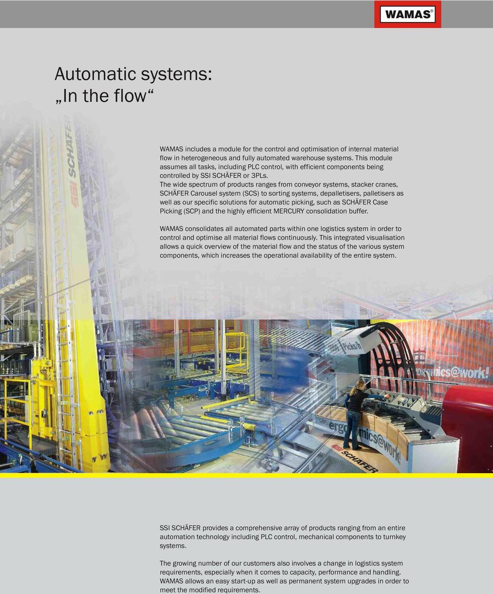 The wide spectrum of products ranges from conveyor systems, stacker cranes, SCHÄFER Carousel system (SCS) to sorting systems, depalletisers, palletisers as well as our specific solutions for