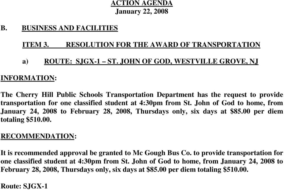 4:30pm from St. John of God to home, from January 24, 2008 to February 28, 2008, Thursdays only, six days at $85.00 per diem totaling $510.00. It is recommended approval be granted to Mc Gough Bus Co.