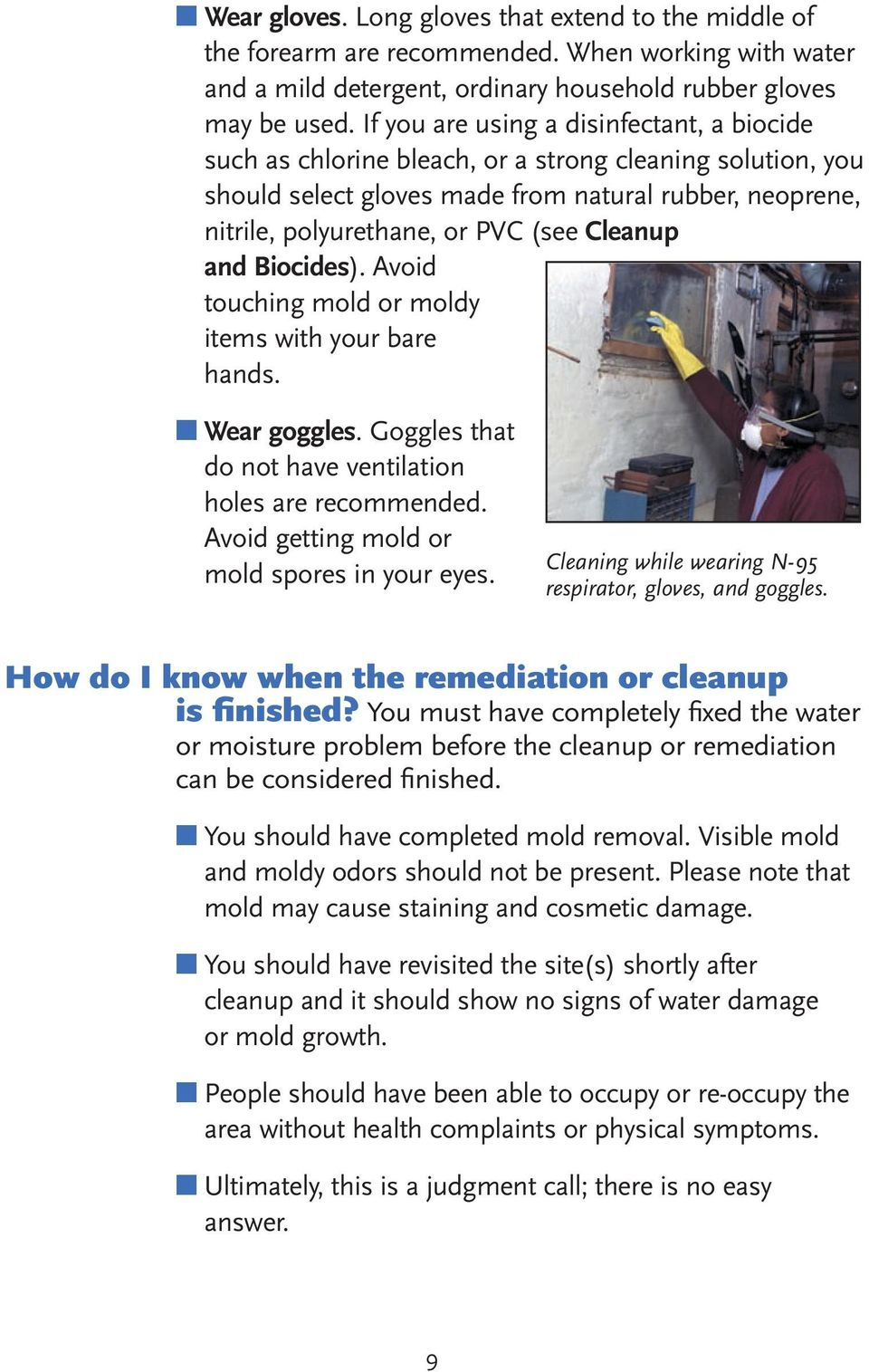 Cleanup and Biocides). Avoid touching mold or moldy items with your bare hands. Wear goggles. Goggles that do not have ventilation holes are recommended.