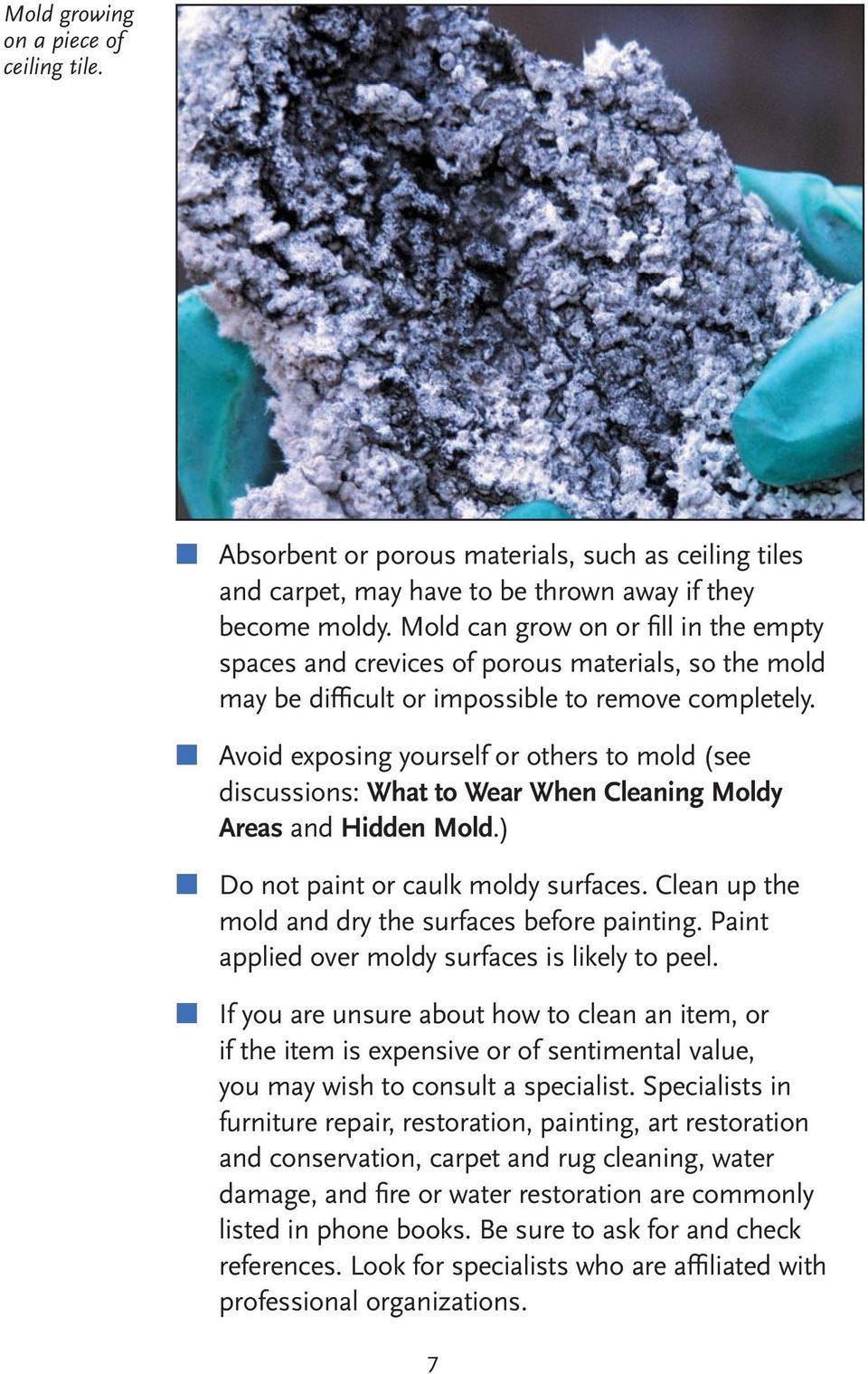 Avoid exposing yourself or others to mold (see discussions: What to Wear When Cleaning Moldy Areas and Hidden Mold.) Do not paint or caulk moldy surfaces.