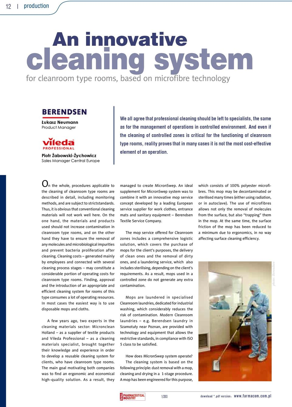 And even if the cleaning of controlled zones is critical for the functioning of cleanroom type rooms, reality proves that in many cases it is not the most cost-effective element of an operation.