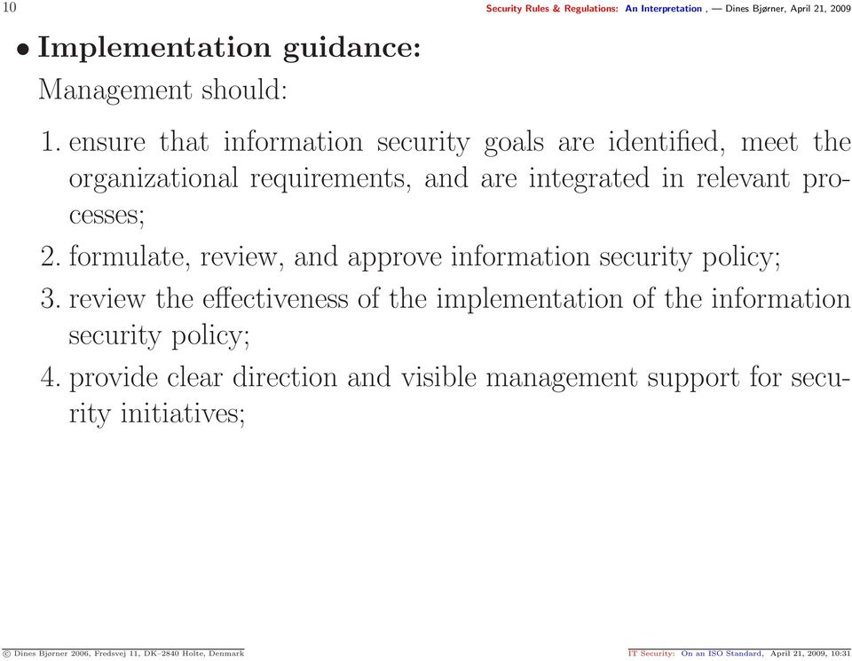 formulate, review, and approve information security policy; 3. review the effectiveness of the implementation of the information security policy; 4.