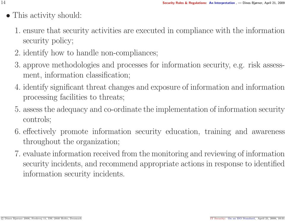 approve methodologies and processes for information security, e.g. risk assessment, information classification; 4.