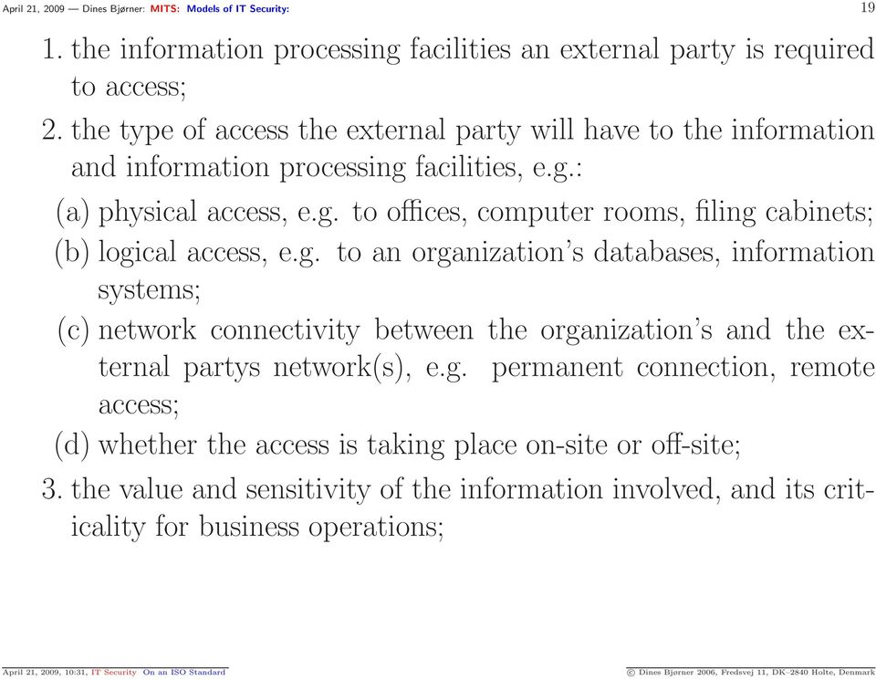g. to an organization s databases, information systems; (c) network connectivity between the organization s and the external partys network(s), e.g. permanent connection, remote access; (d) whether the access is taking place on-site or off-site; 3.