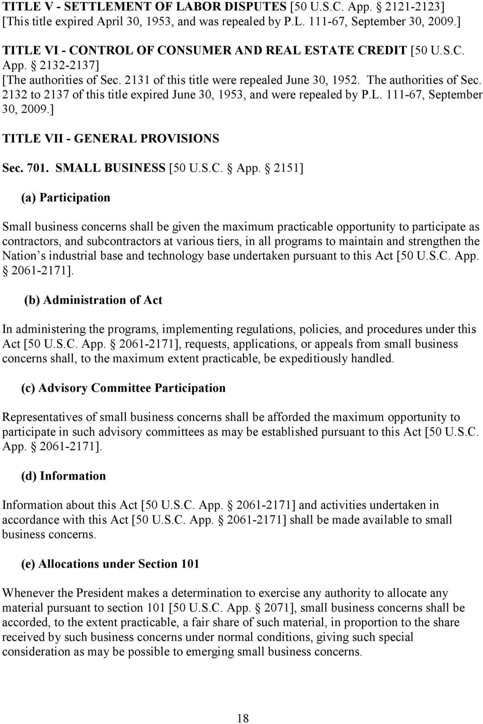 2132 to 2137 of this title expired June 30, 1953, and were repealed by P.L. 111-67, September 30, 2009.] TITLE VII - GENERAL PROVISIONS Sec. 701. SMALL BUSINESS [50 U.S.C. App.