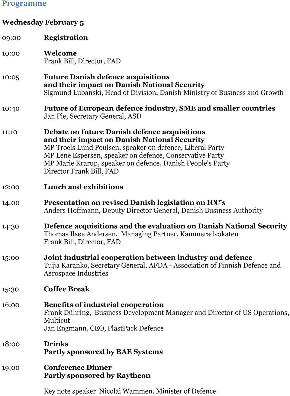acquisitions and their impact on Danish National Security MP Troels Lund Poulsen, speaker on defence, Liberal Party MP Lene Espersen, speaker on defence, Conservative Party MP Marie Krarup, speaker