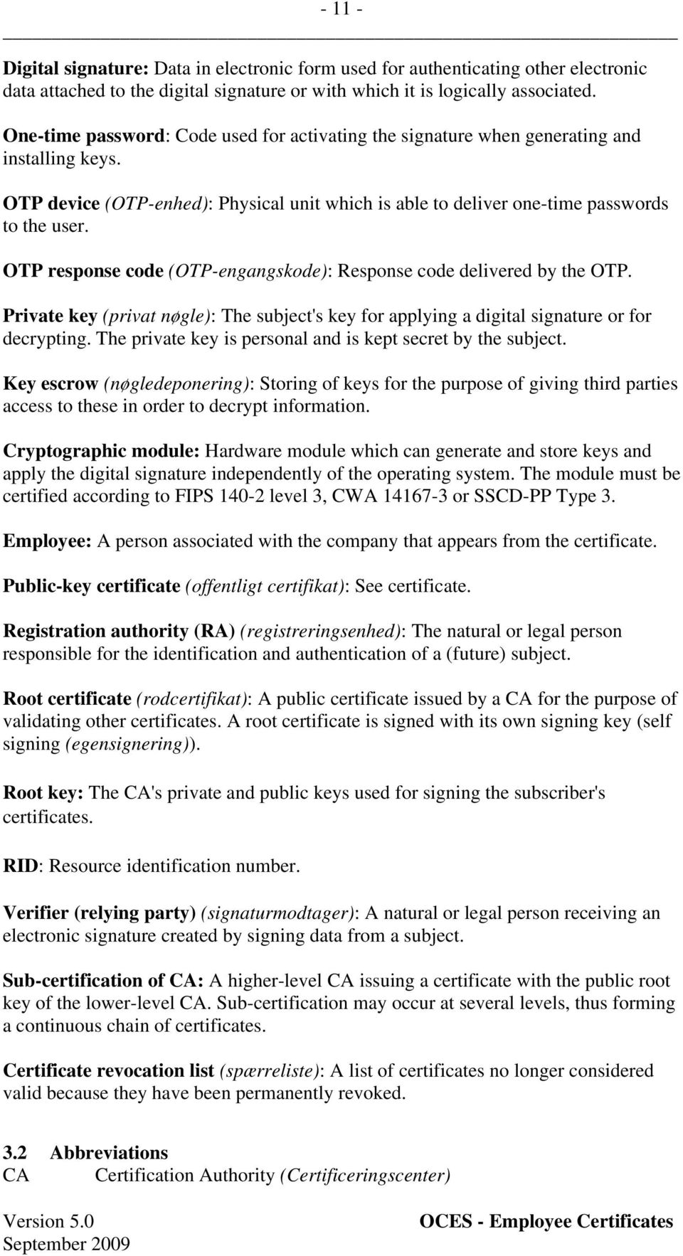 OTP response code (OTP-engangskode): Response code delivered by the OTP. Private key (privat nøgle): The subject's key for applying a digital signature or for decrypting.