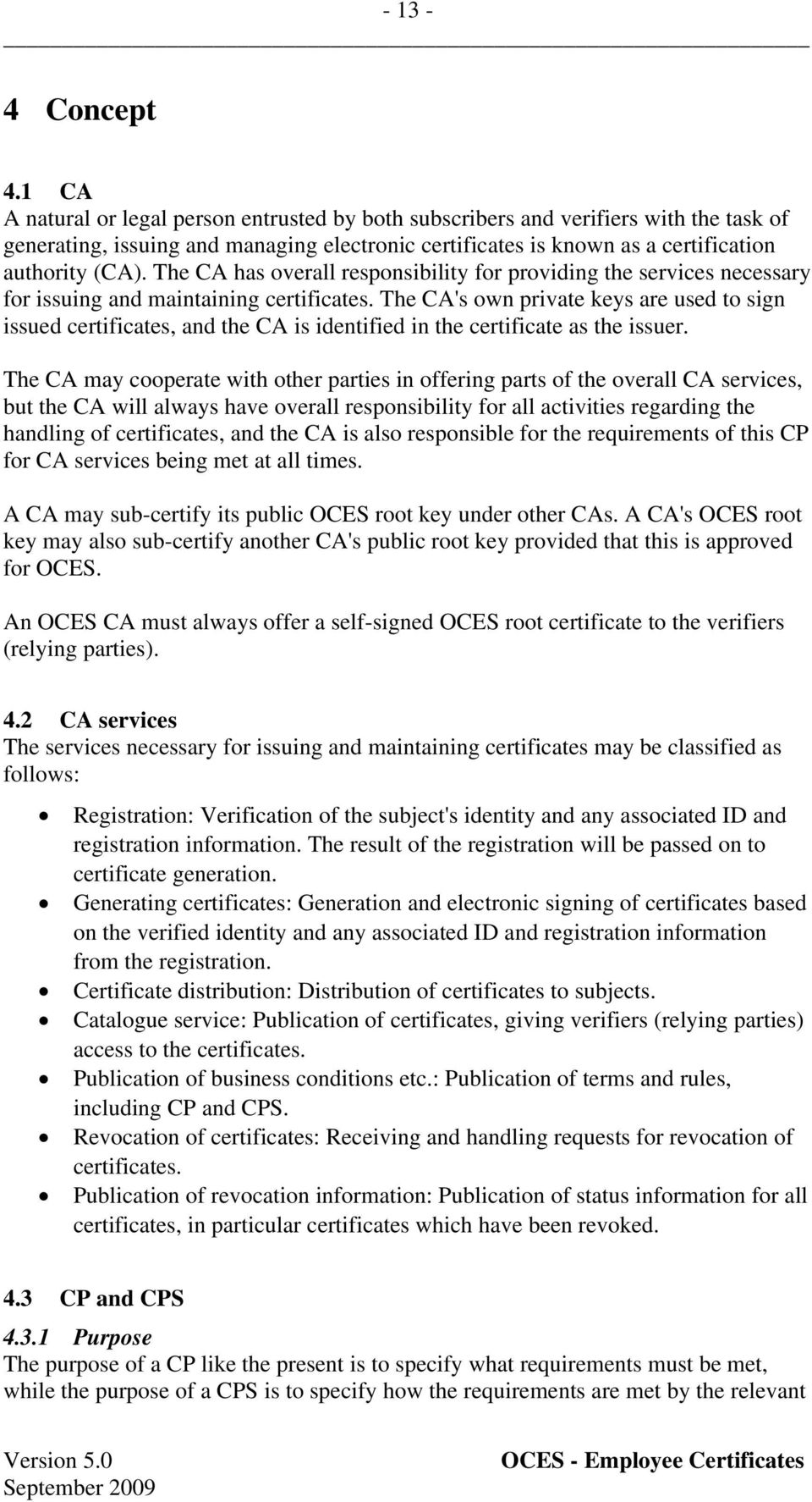 The CA has overall responsibility for providing the services necessary for issuing and maintaining certificates.