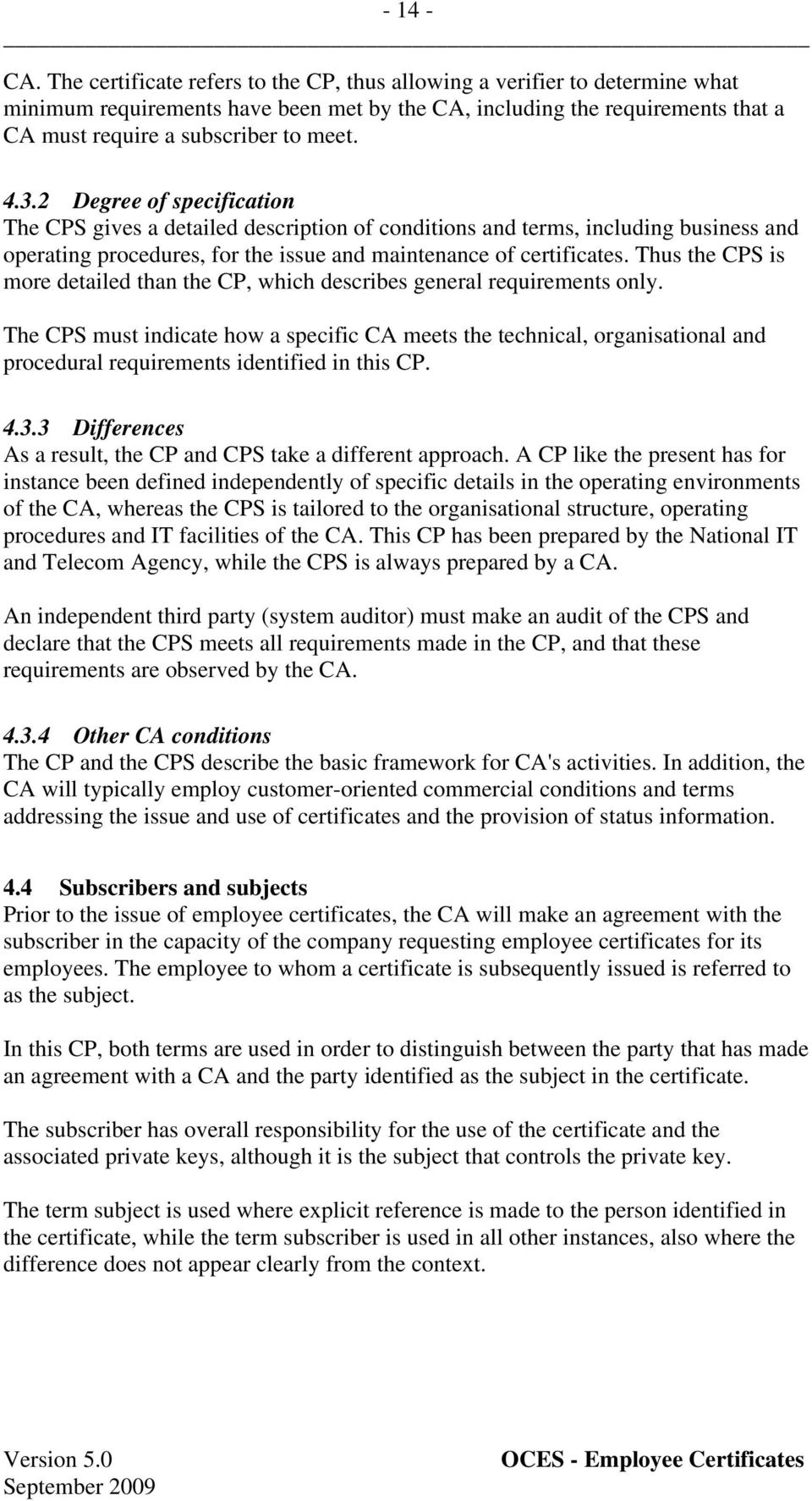 2 Degree of specification The CPS gives a detailed description of conditions and terms, including business and operating procedures, for the issue and maintenance of certificates.