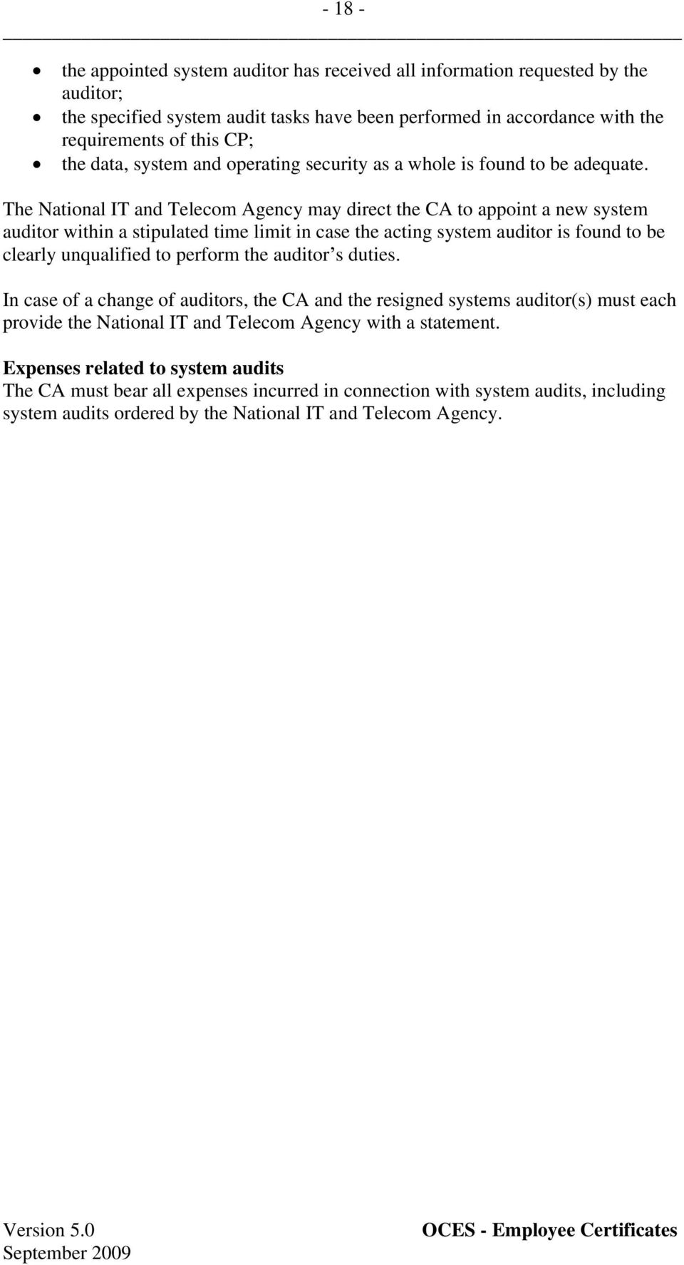The National IT and Telecom Agency may direct the CA to appoint a new system auditor within a stipulated time limit in case the acting system auditor is found to be clearly unqualified to perform the