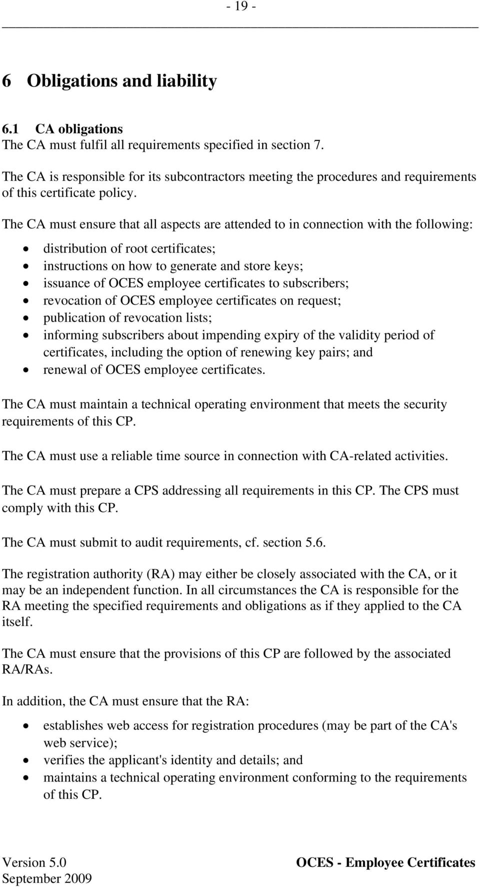 The CA must ensure that all aspects are attended to in connection with the following: distribution of root certificates; instructions on how to generate and store keys; issuance of OCES employee