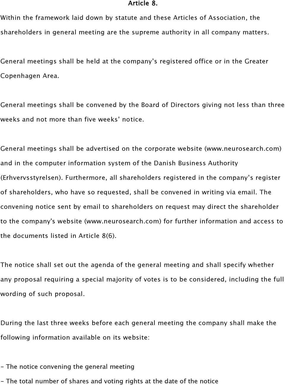 General meetings shall be convened by the Board of Directors giving not less than three weeks and not more than five weeks notice. General meetings shall be advertised on the corporate website (www.