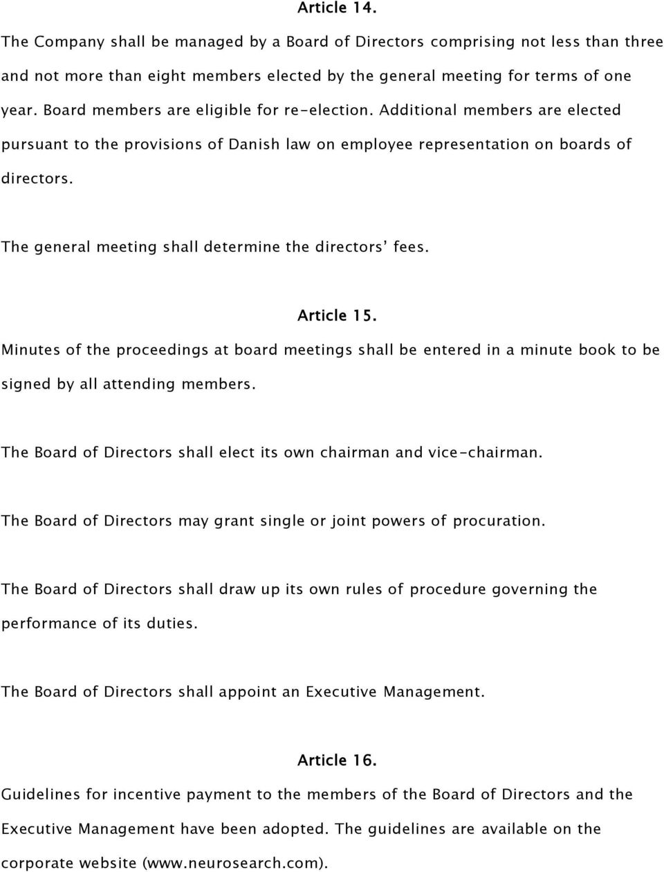 The general meeting shall determine the directors fees. Article 15. Minutes of the proceedings at board meetings shall be entered in a minute book to be signed by all attending members.