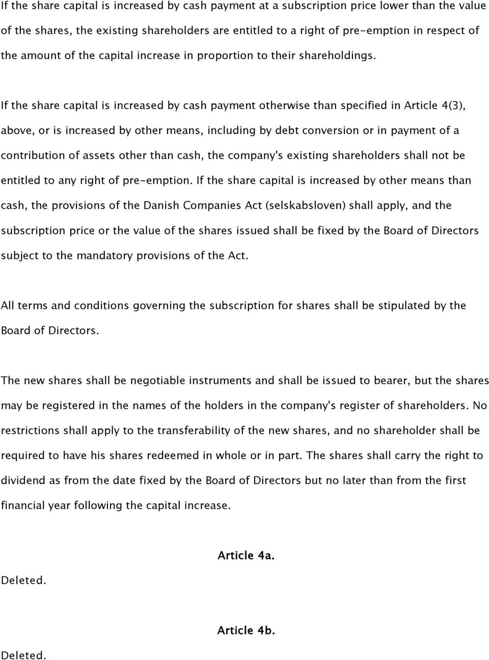 If the share capital is increased by cash payment otherwise than specified in Article 4(3), above, or is increased by other means, including by debt conversion or in payment of a contribution of