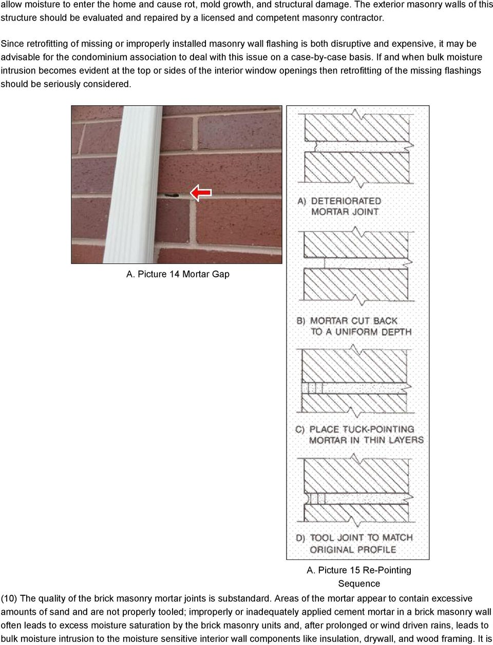Since retrofitting of missing or improperly installed masonry wall flashing is both disruptive and expensive, it may be advisable for the condominium association to deal with this issue on a