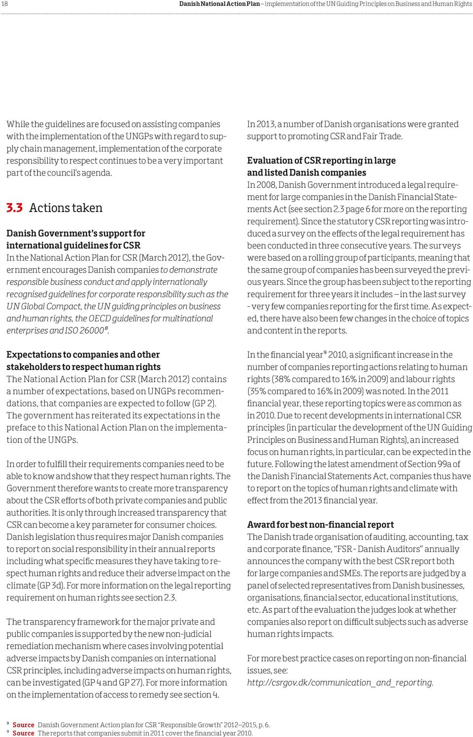 3 Actions taken Danish Government s support for international guidelines for CSR In the National Action Plan for CSR (March 2012), the Government encourages Danish companies to demonstrate