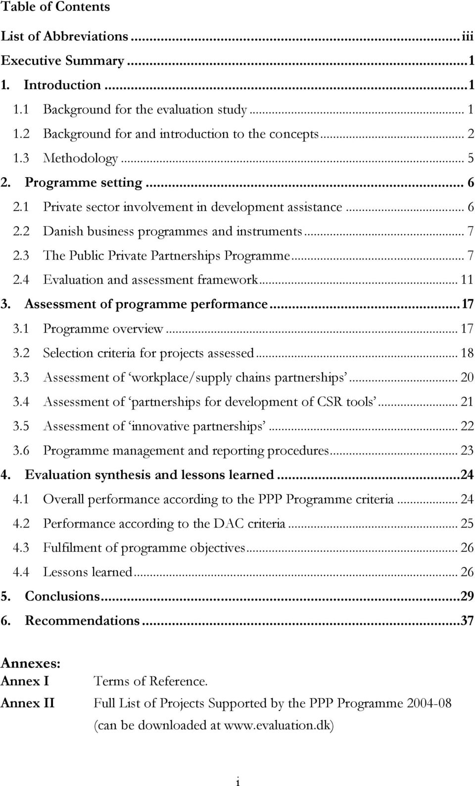 3 The Public Private Partnerships Programme... 7 2.4 Evaluation and assessment framework... 11 3. Assessment of programme performance... 17 3.1 Programme overview... 17 3.2 Selection criteria for projects assessed.
