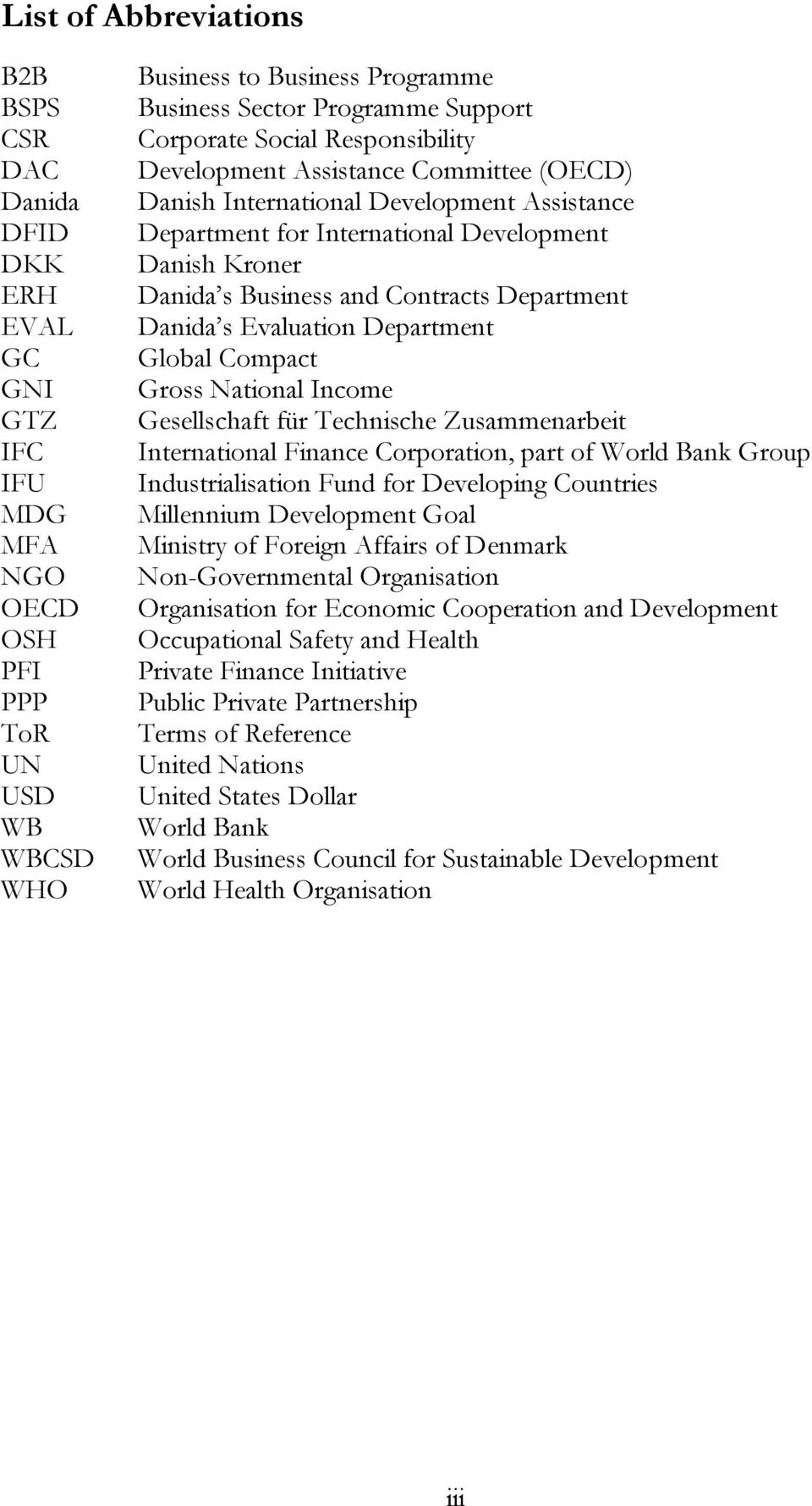 and Contracts Department Danida s Evaluation Department Global Compact Gross National Income Gesellschaft für Technische Zusammenarbeit International Finance Corporation, part of World Bank Group