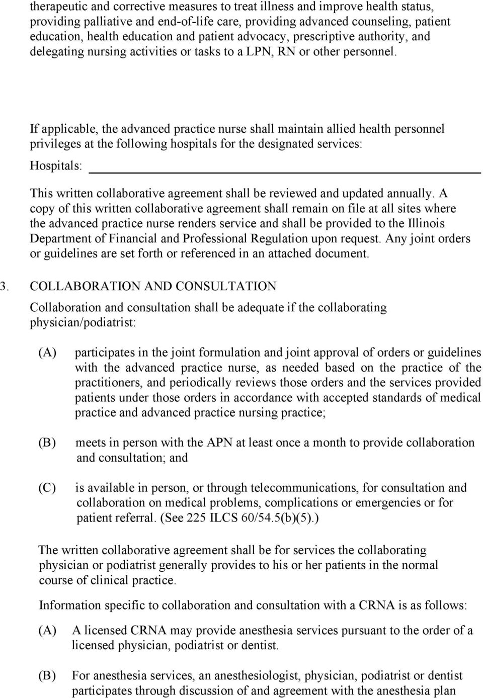 If applicable, the advanced practice nurse shall maintain allied health personnel privileges at the following hospitals for the designated services: Hospitals: This written collaborative agreement