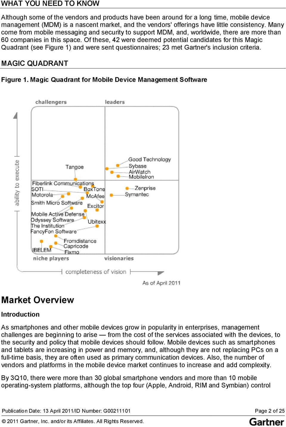 Of these, 42 were deemed potential candidates for this Magic Quadrant (see Figure 1) and were sent questionnaires; 23 met Gartner's inclusion criteria. MAGIC QUADRANT Figure 1.