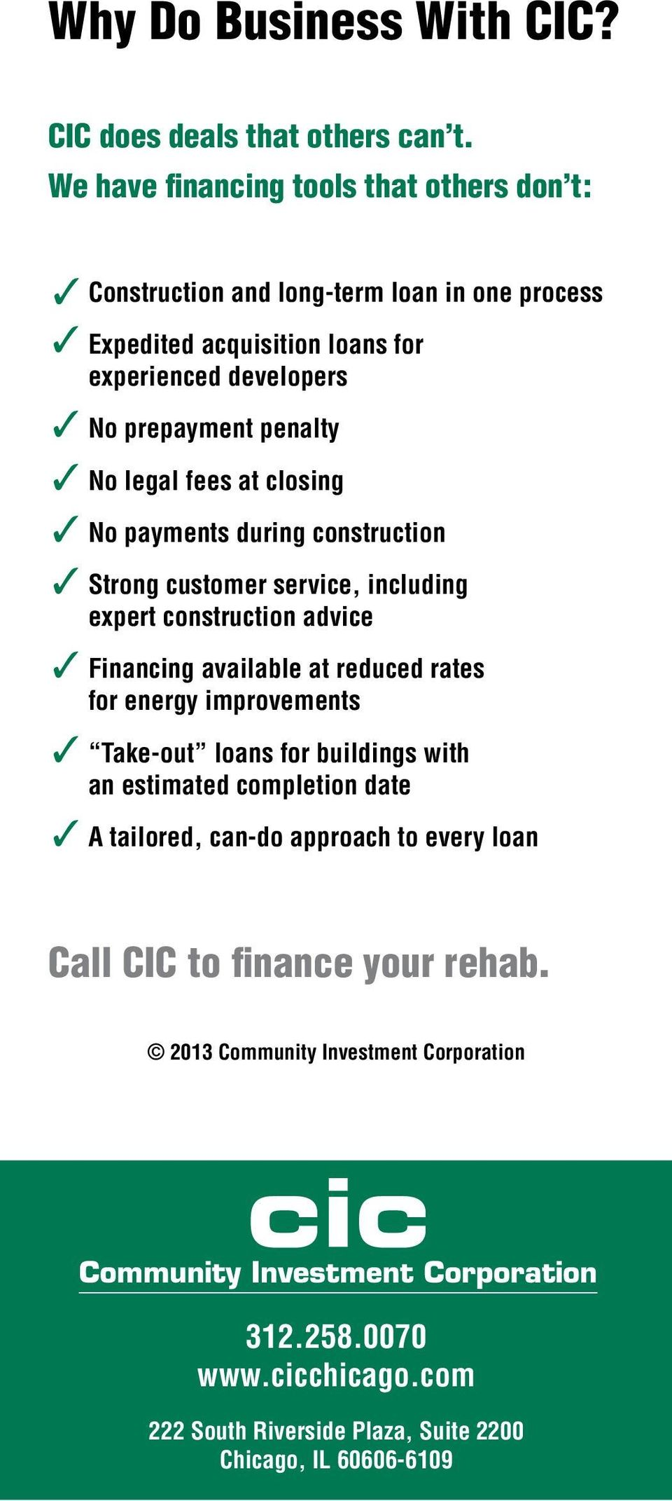 No legal fees at closing No payments during construction Strong customer service, including expert construction advice Financing available at reduced rates for energy