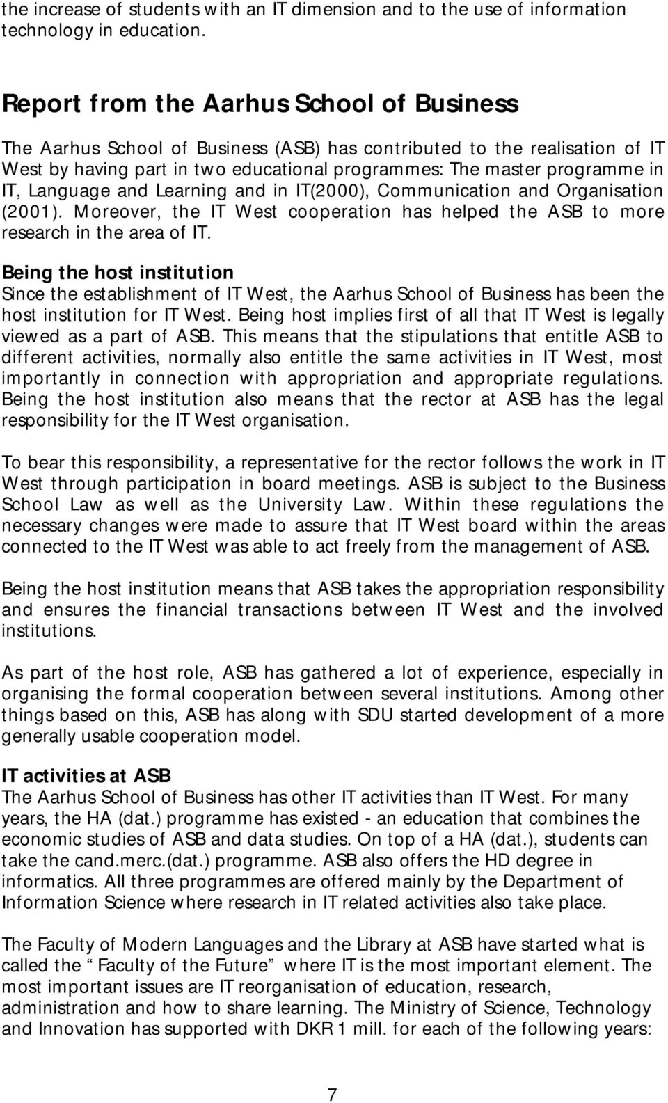Language and Learning and in IT(2000), Communication and Organisation (2001). Moreover, the IT West cooperation has helped the ASB to more research in the area of IT.