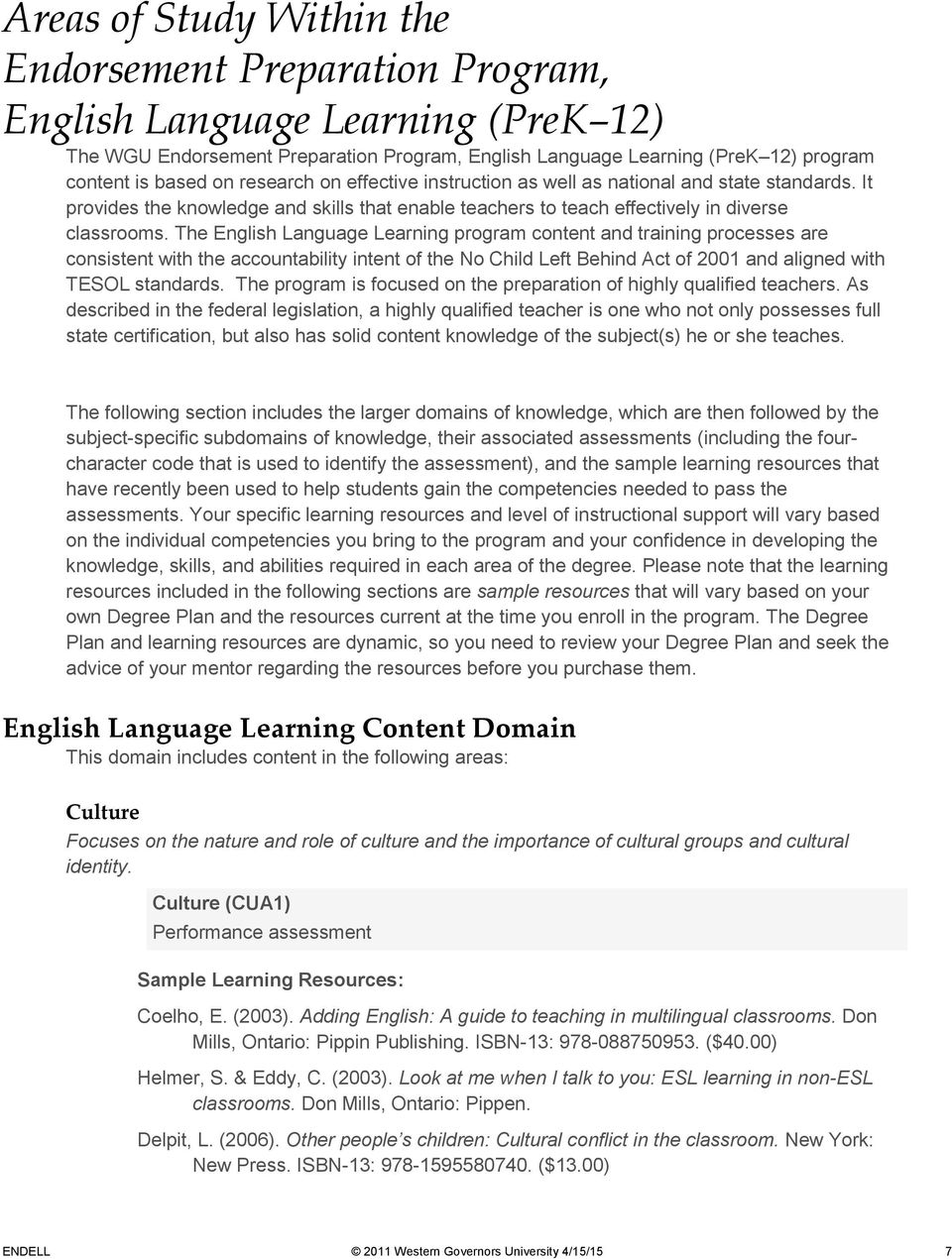 The English Language Learning program content and training processes are consistent with the accountability intent of the No Child Left Behind Act of 2001 and aligned with TESOL standards.