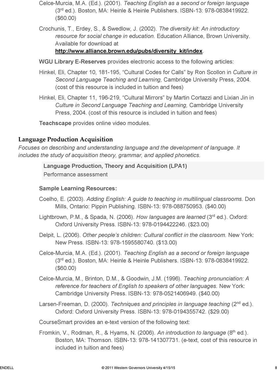 WGU Library E-Reserves provides electronic access to the following articles: Hinkel, Eli, Chapter 10, 181-195, Cultural Codes for Calls by Ron Scollon in Culture in Second Language Teaching and