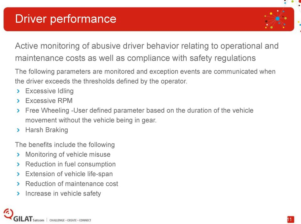 Excessive Idling Excessive RPM Free Wheeling -User defined parameter based on the duration of the vehicle movement without the vehicle being in gear.