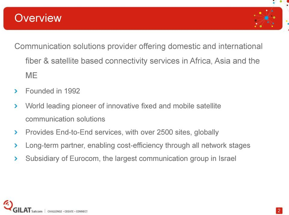 mobile satellite communication solutions Provides End-to-End services, with over 2500 sites, globally Long-term