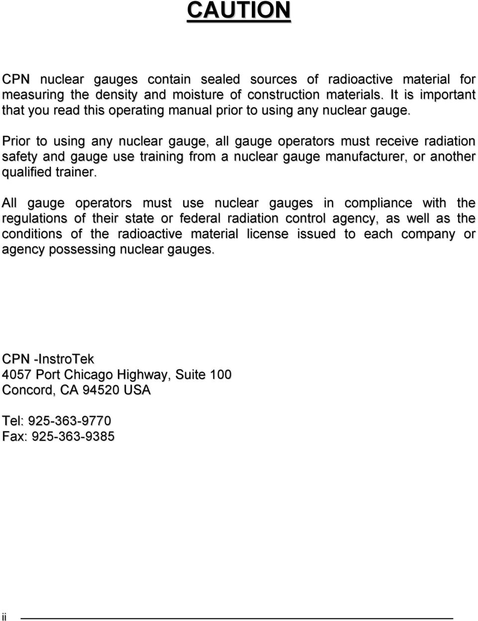 Prior to using any nuclear gauge, all gauge operators must receive radiation safety and gauge use training from a nuclear gauge manufacturer, or another qualified trainer.