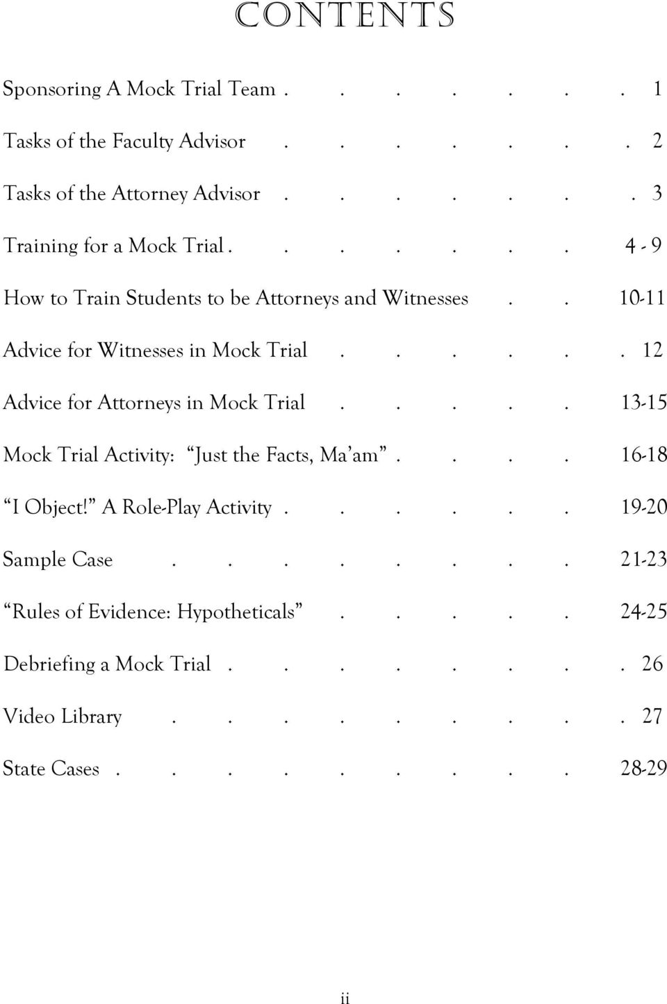 ..... 12 Advice for Attorneys in Mock Trial..... 13-15 Mock Trial Activity: Just the Facts, Ma am.... 16-18 I Object! A Role-Play Activity.