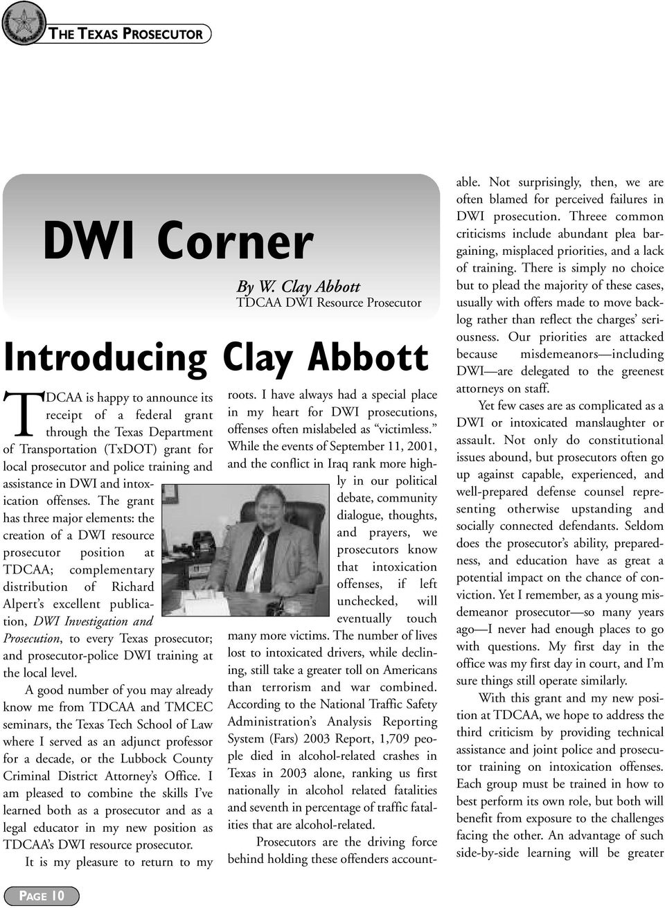 The grant has three major elements: the creation of a DWI resource prosecutor position at TDCAA; complementary distribution of Richard Alpert s excellent publication, DWI Investigation and