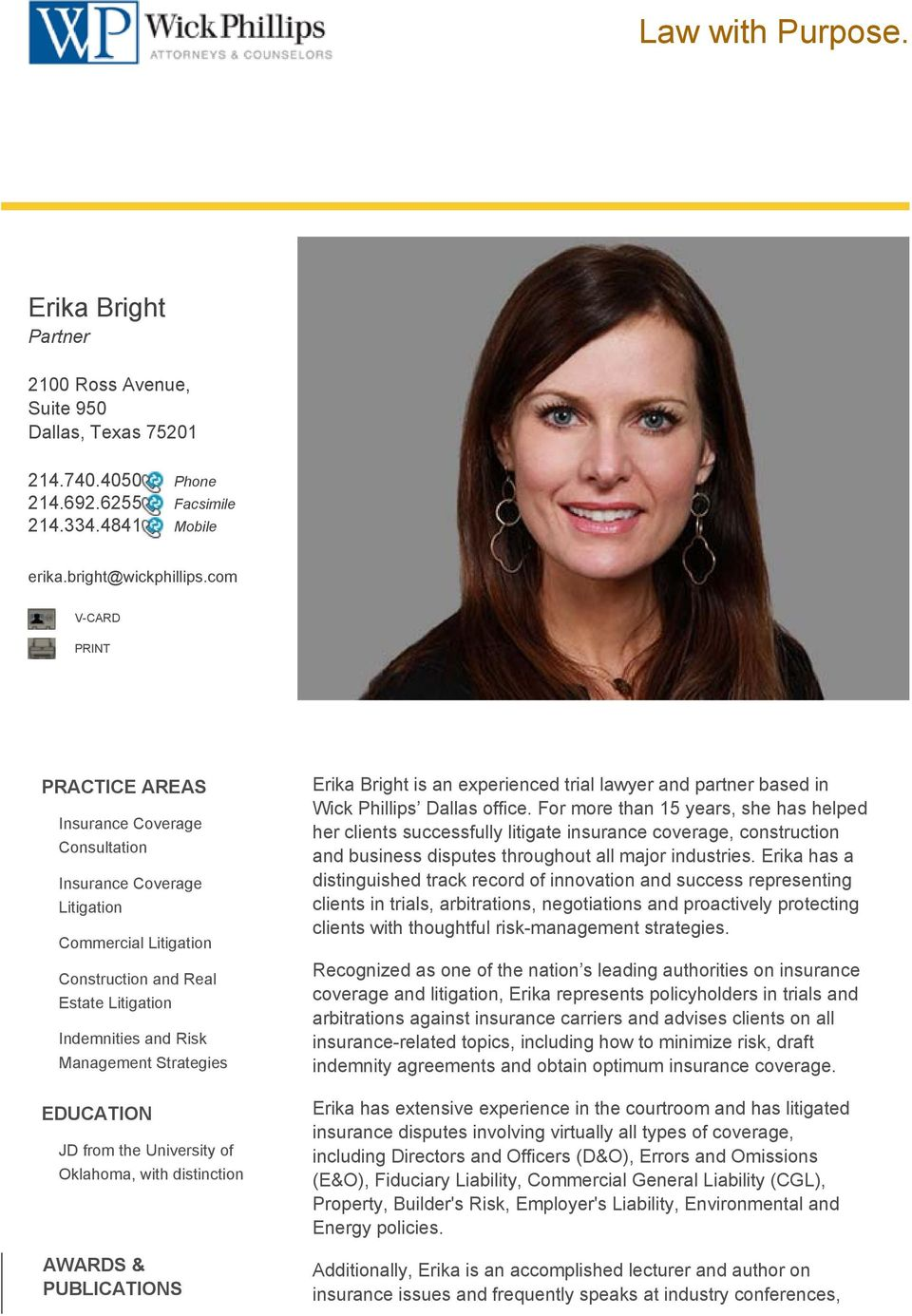 EDUCATION JD from the University of Oklahoma, with distinction AWARDS & PUBLICATIONS Erika Bright is an experienced trial lawyer and partner based in Wick Phillips Dallas office.