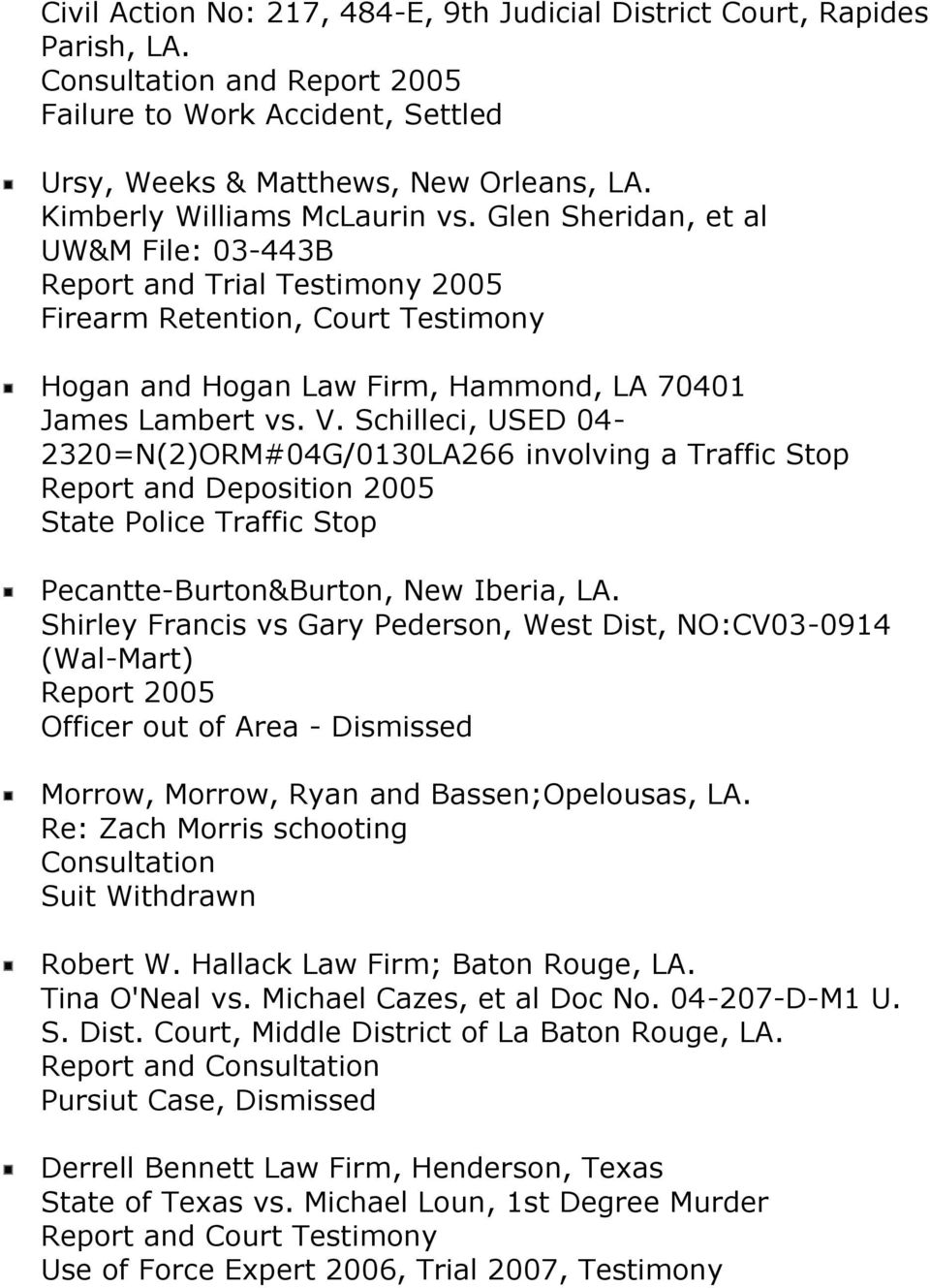 V. Schilleci, USED 04-2320=N(2)ORM#04G/0130LA266 involving a Traffic Stop Report and Deposition 2005 State Police Traffic Stop Pecantte-Burton&Burton, New Iberia, LA.
