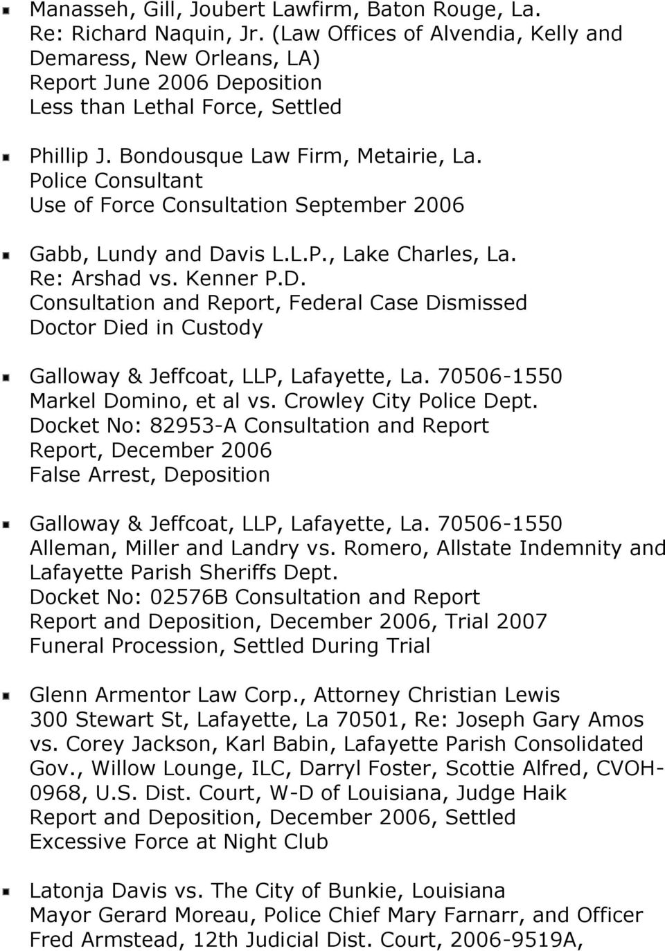 Police Consultant Use of Force Consultation September 2006 Gabb, Lundy and Davis L.L.P., Lake Charles, La. Re: Arshad vs. Kenner P.D. Consultation and Report, Federal Case Dismissed Doctor Died in Custody Galloway & Jeffcoat, LLP, Lafayette, La.