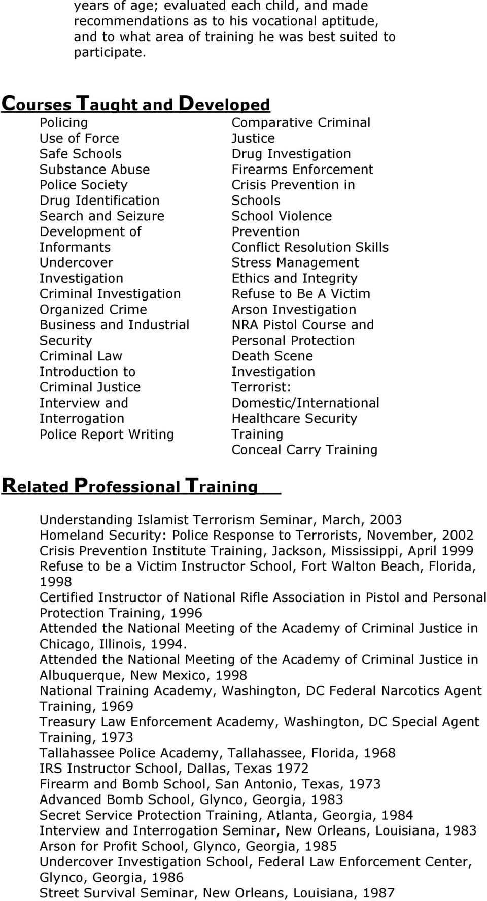 Identification Schools Search and Seizure School Violence Development of Prevention Informants Conflict Resolution Skills Undercover Stress Management Investigation Ethics and Integrity Criminal