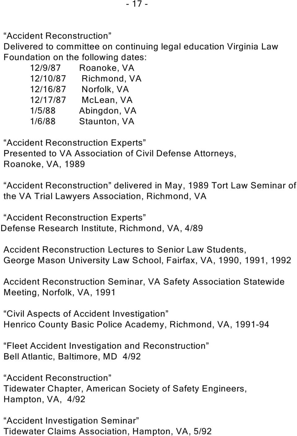 Lawyers Association, Richmond, VA Accident Reconstruction Experts Defense Research Institute, Richmond, VA, 4/89 Accident Reconstruction Lectures to Senior Law Students, George Mason University Law