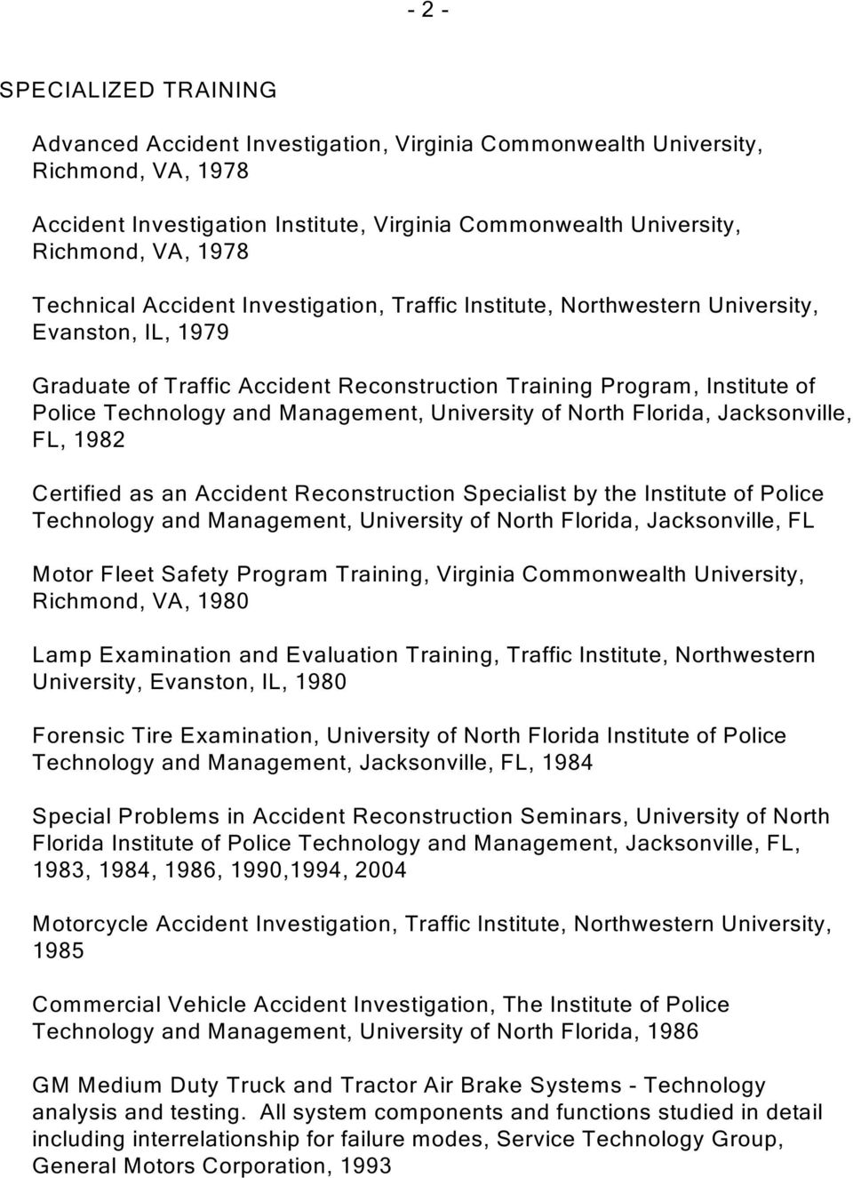 Management, University of North Florida, Jacksonville, FL, 1982 Certified as an Accident Reconstruction Specialist by the Institute of Police Technology and Management, University of North Florida,