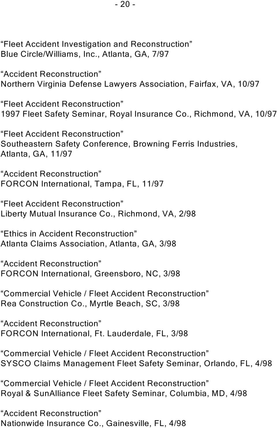 , Richmond, VA, 10/97 Fleet Accident Reconstruction Southeastern Safety Conference, Browning Ferris Industries, Atlanta, GA, 11/97 FORCON International, Tampa, FL, 11/97 Fleet Accident Reconstruction