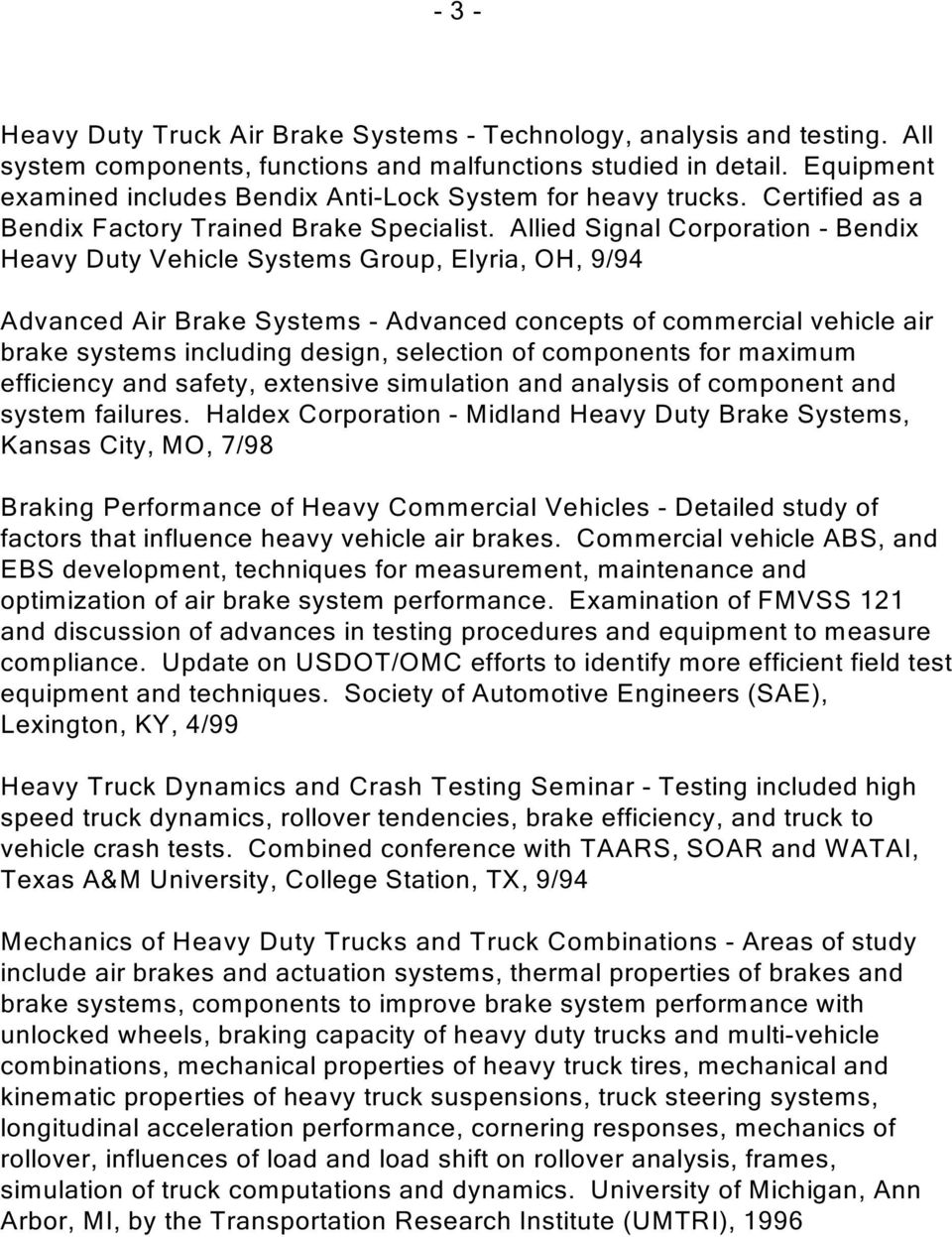 Allied Signal Corporation - Bendix Heavy Duty Vehicle Systems Group, Elyria, OH, 9/94 Advanced Air Brake Systems - Advanced concepts of commercial vehicle air brake systems including design,