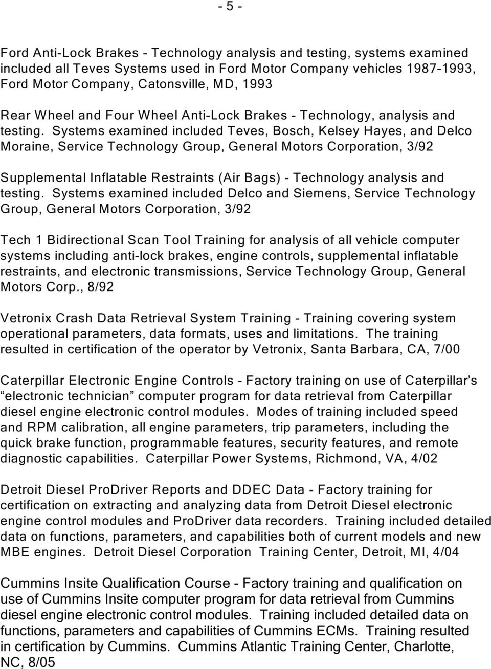 Systems examined included Teves, Bosch, Kelsey Hayes, and Delco Moraine, Service Technology Group, General Motors Corporation, 3/92 Supplemental Inflatable Restraints (Air Bags) - Technology analysis