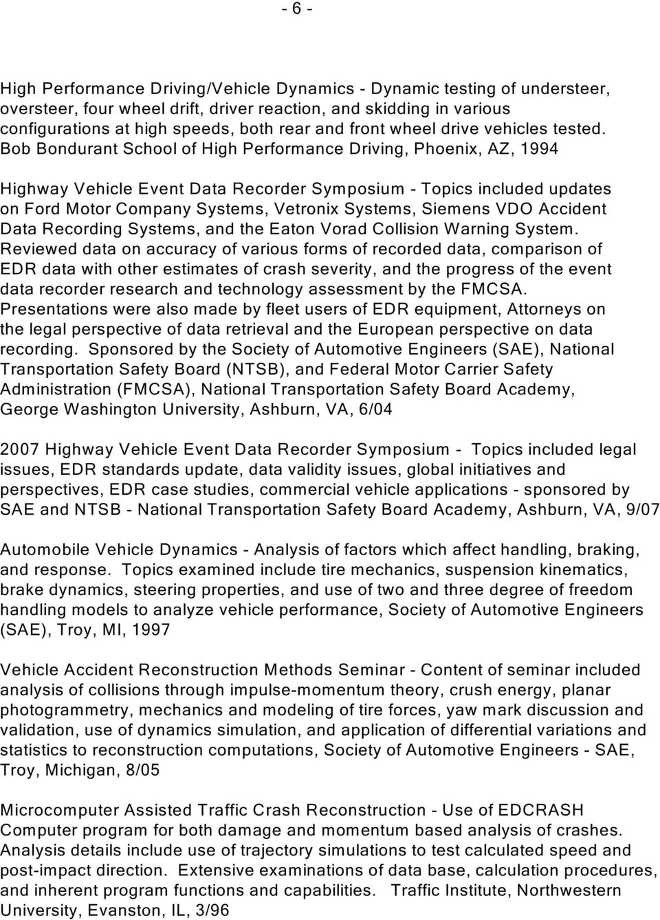 Bob Bondurant School of High Performance Driving, Phoenix, AZ, 1994 Highway Vehicle Event Data Recorder Symposium - Topics included updates on Ford Motor Company Systems, Vetronix Systems, Siemens