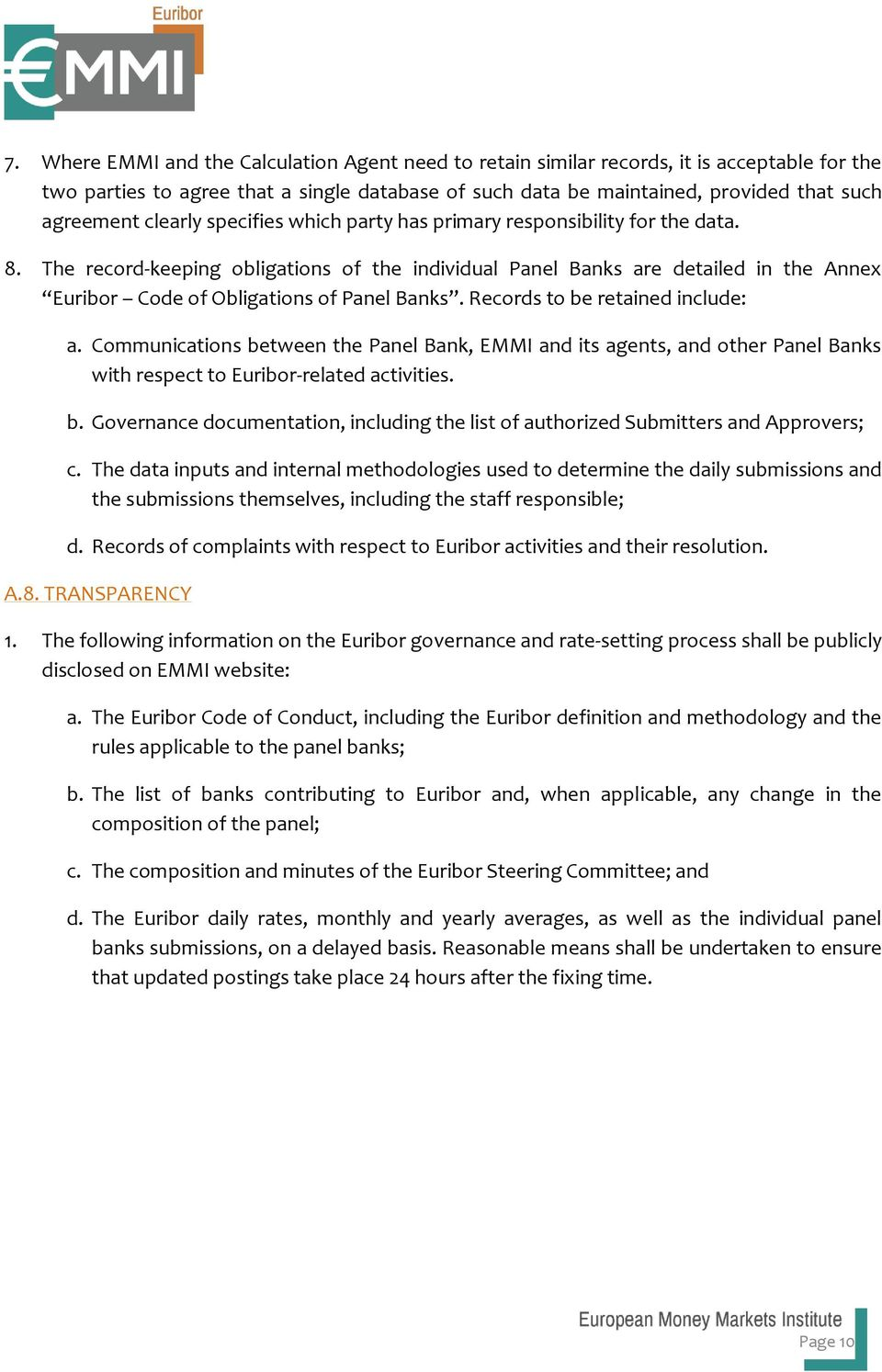 The record-keeping obligations of the individual Panel Banks are detailed in the Annex Euribor Code of Obligations of Panel Banks. Records to be retained include: a.