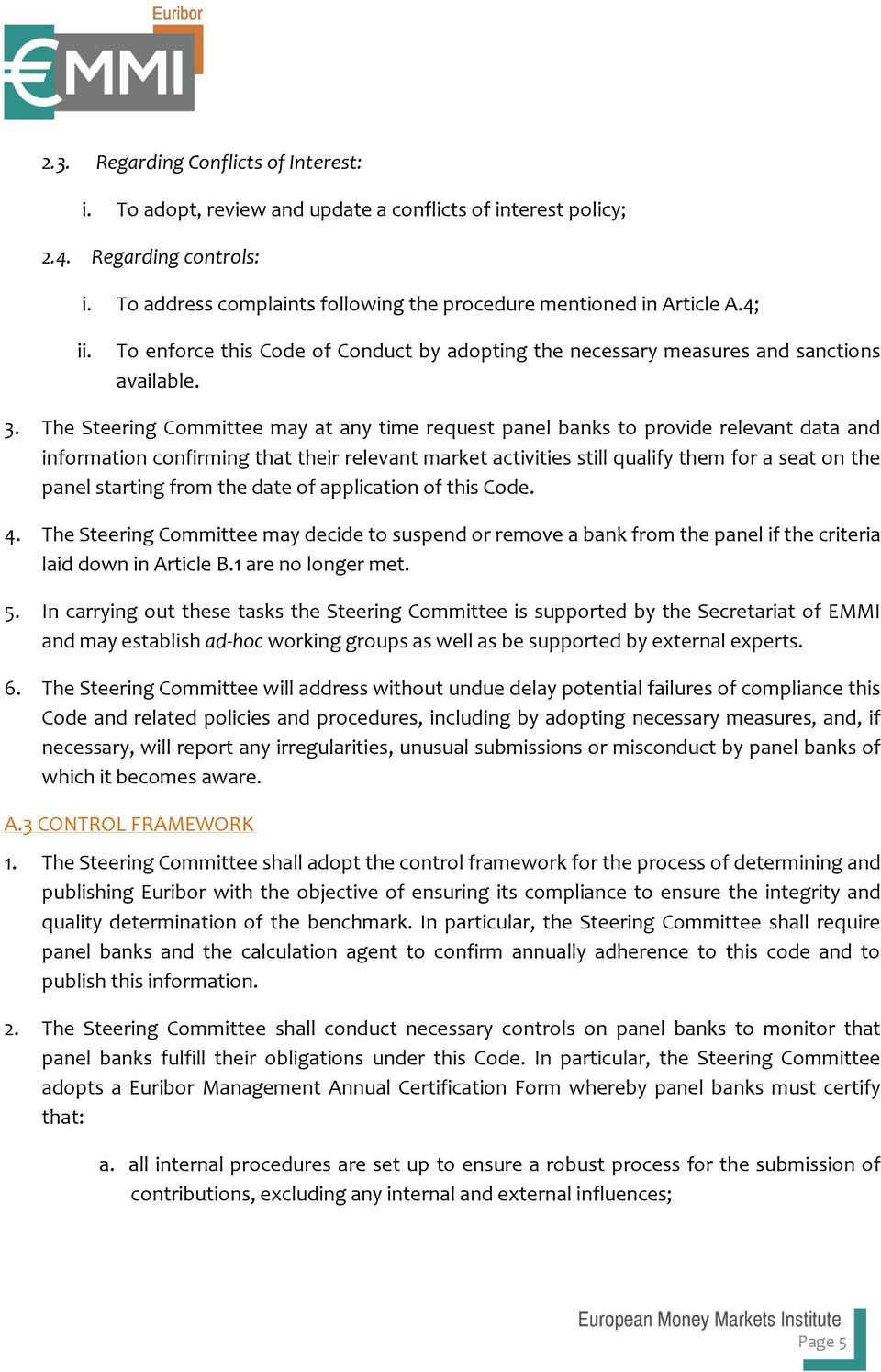 The Steering Committee may at any time request panel banks to provide relevant data and information confirming that their relevant market activities still qualify them for a seat on the panel