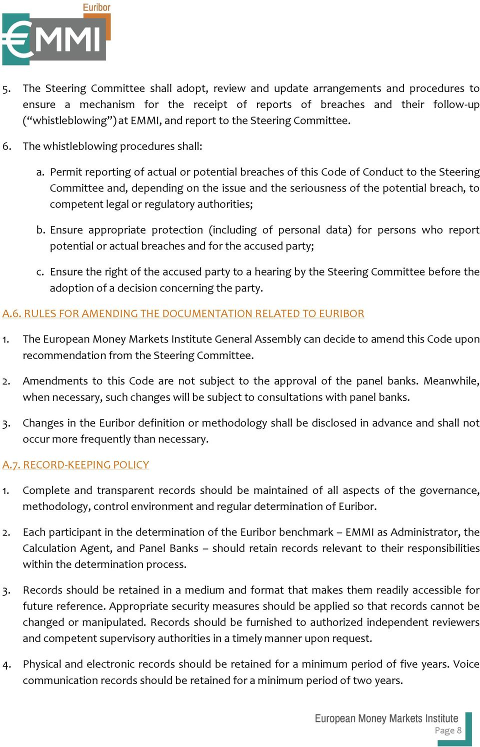 Permit reporting of actual or potential breaches of this Code of Conduct to the Steering Committee and, depending on the issue and the seriousness of the potential breach, to competent legal or