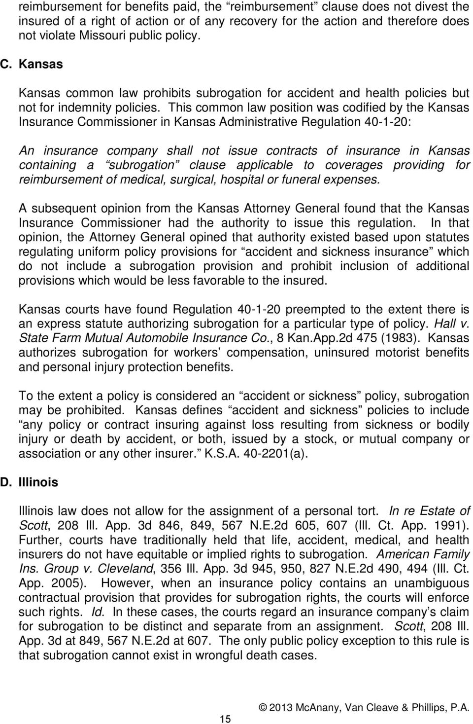 This common law position was codified by the Kansas Insurance Commissioner in Kansas Administrative Regulation 40-1-20: An insurance company shall not issue contracts of insurance in Kansas